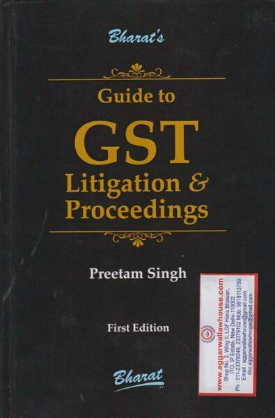 Bharat's Guide to GST Litigation & Proceedings by PREETAM SINGH Edition 2019